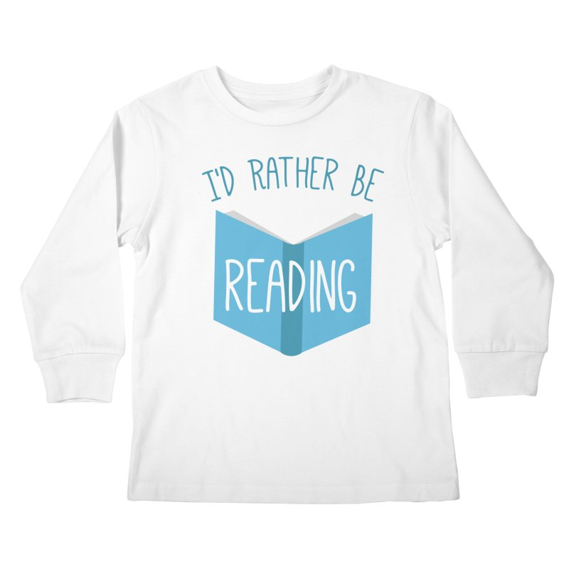 I'd Rather Be Reading Kids Longsleeve T-Shirt by Robyriker Designs - Elishka Jepson