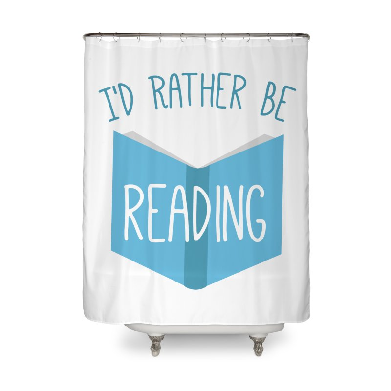 I'd Rather Be Reading Home Shower Curtain by Robyriker Designs - Elishka Jepson
