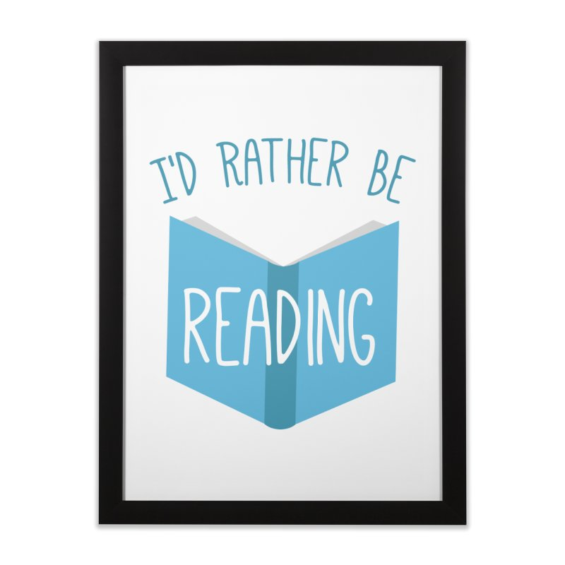I'd Rather Be Reading Home Framed Fine Art Print by Robyriker Designs - Elishka Jepson