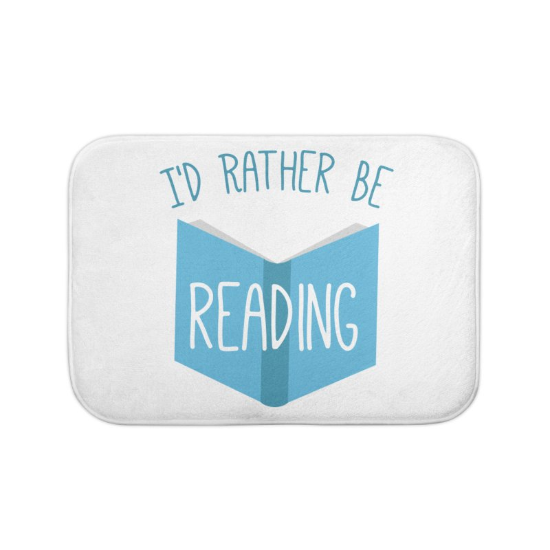 I'd Rather Be Reading Home Bath Mat by Robyriker Designs - Elishka Jepson