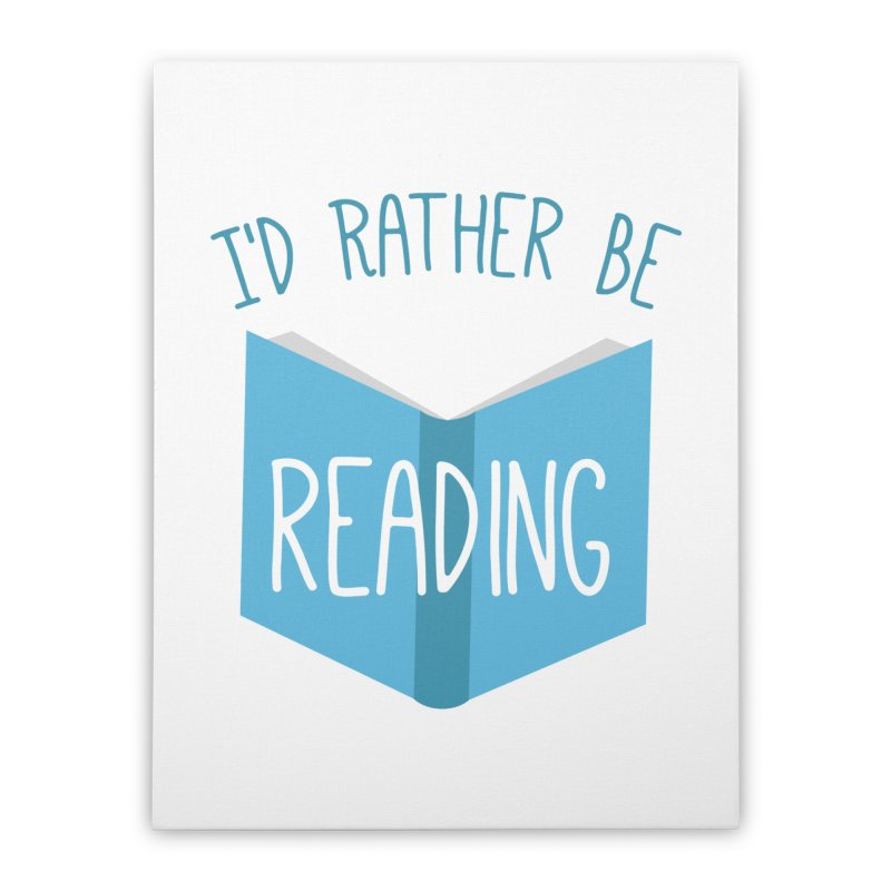 I'd Rather Be Reading Home Stretched Canvas by Robyriker Designs - Elishka Jepson