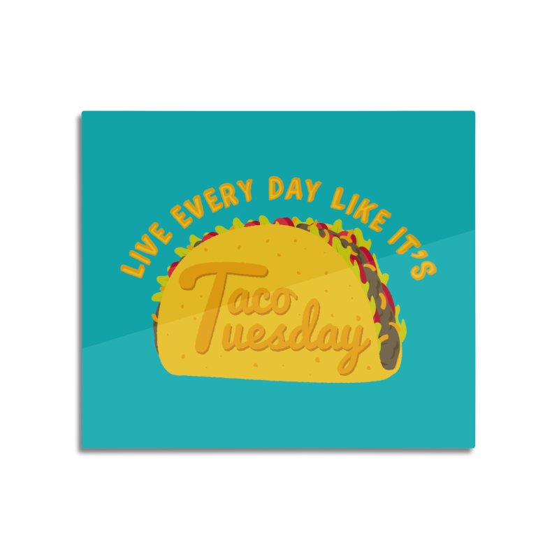 Taco Tuesday Home Mounted Aluminum Print by Robyriker Designs - Elishka Jepson
