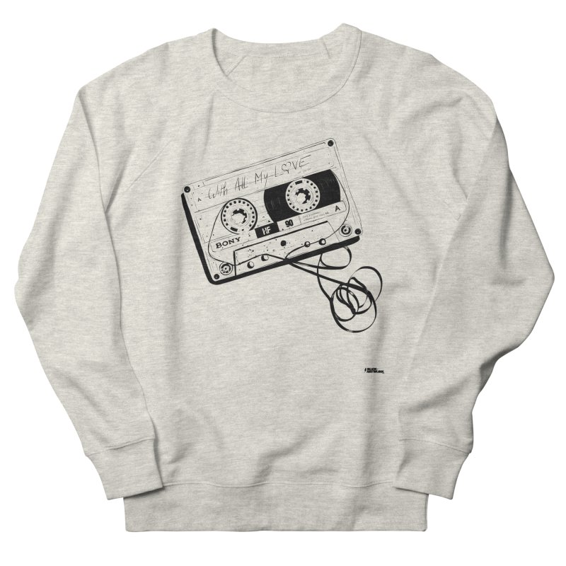 The Love Tape Women's French Terry Sweatshirt by ROCK ARTWORK | T-shirts & apparels