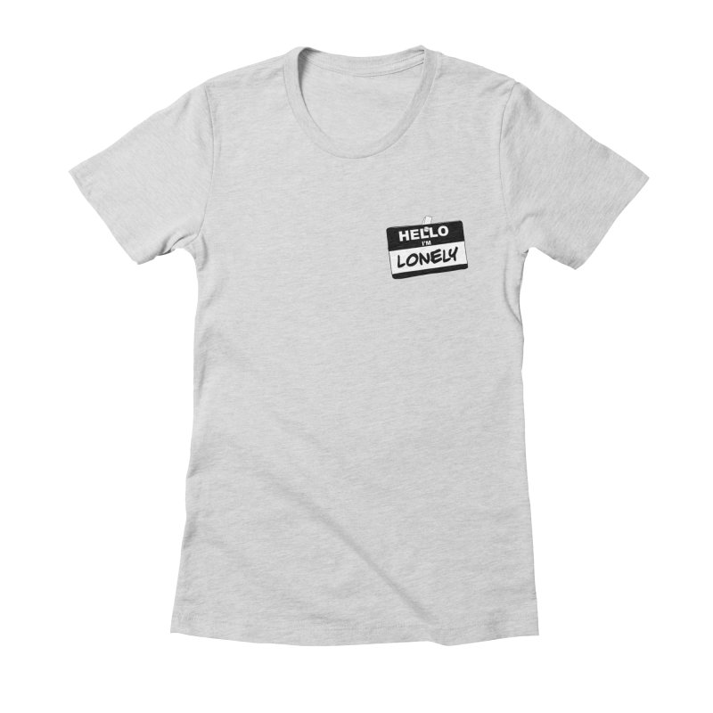 Hello I'm Lonely Women's T-Shirt by ROCK ARTWORK | T-shirts & apparels