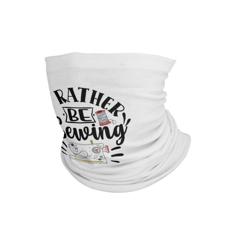 Id Rather be Sewing Accessories Neck Gaiter by RockerByeDestash Market