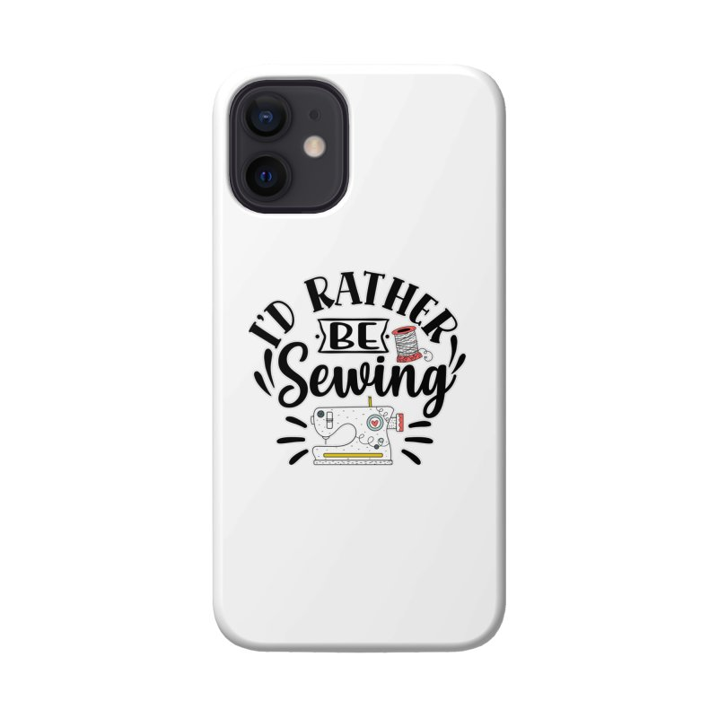 Id Rather be Sewing Accessories Phone Case by RockerByeDestash Market