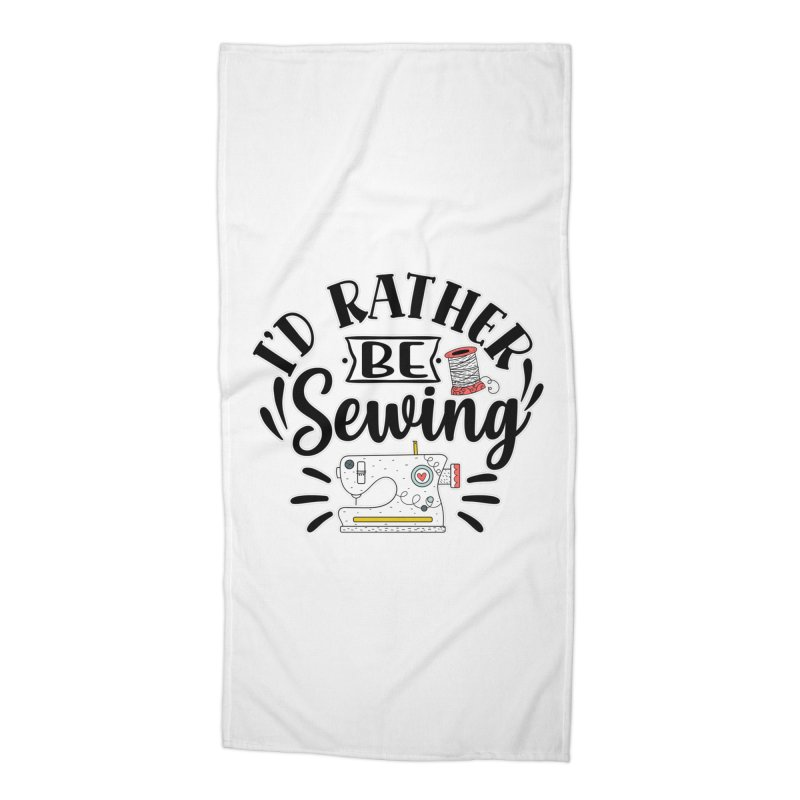 Id Rather be Sewing Accessories Beach Towel by RockerByeDestash Market