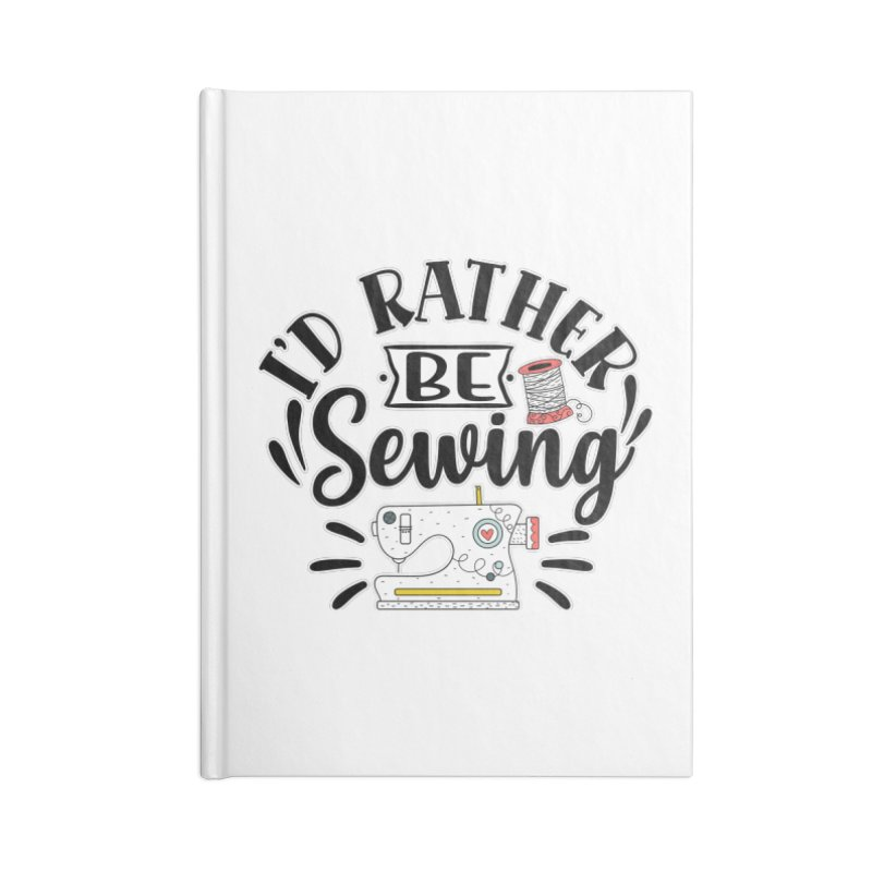 Id Rather be Sewing Accessories Notebook by RockerByeDestash Market