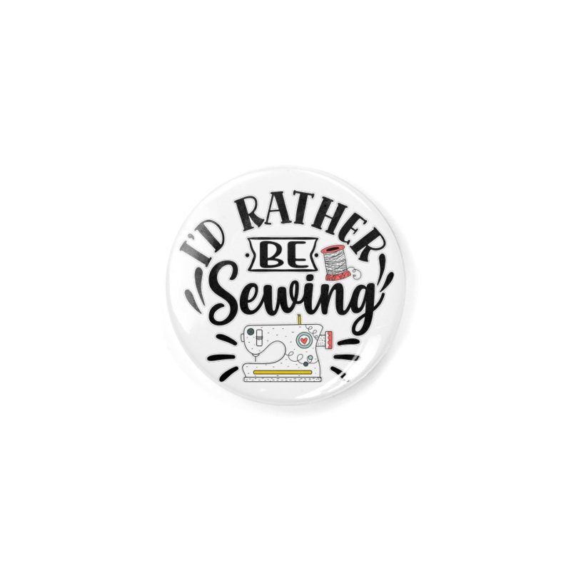 Id Rather be Sewing Accessories Button by RockerByeDestash Market