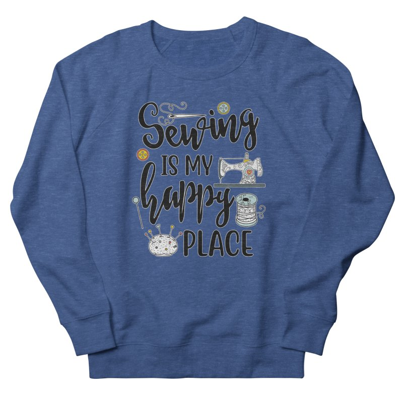 Sewing is my happy place Men's Sweatshirt by RockerByeDestash Market