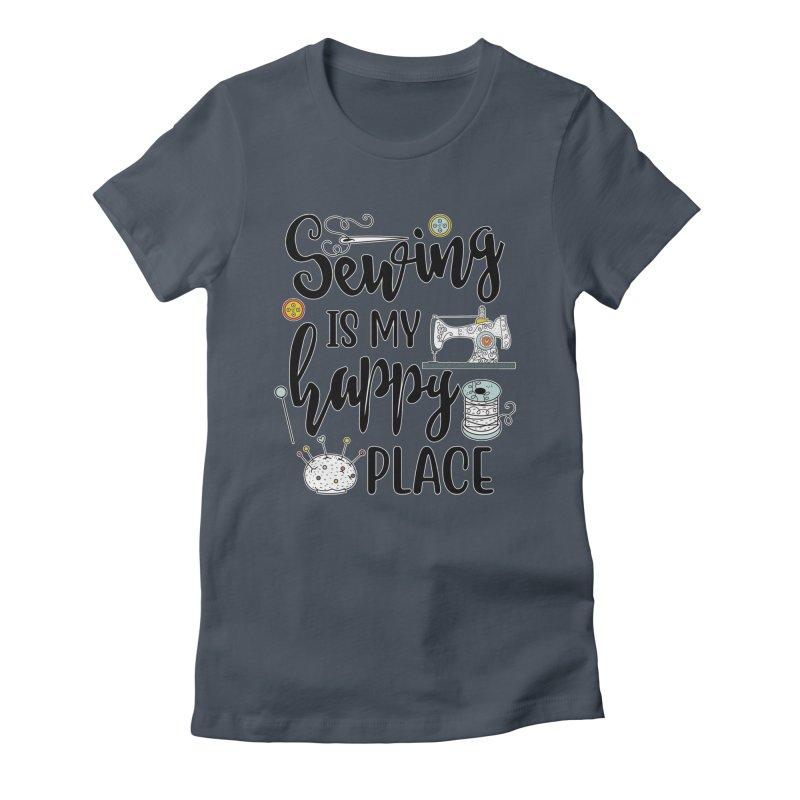 Sewing is my happy place Women's T-Shirt by RockerByeDestash Market