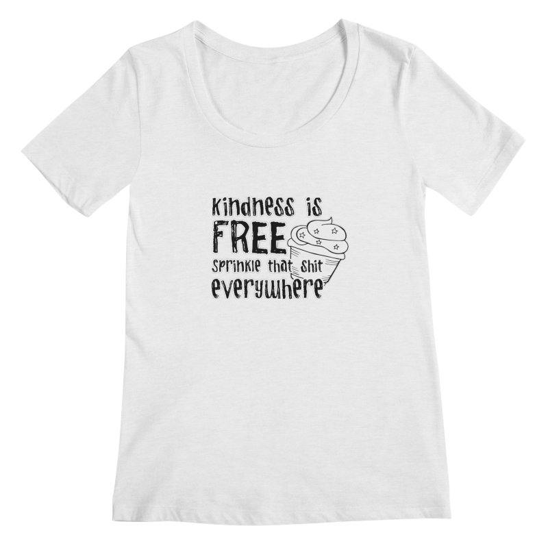 Kindness is Free Women's Regular Scoop Neck by RockerByeDestash Market