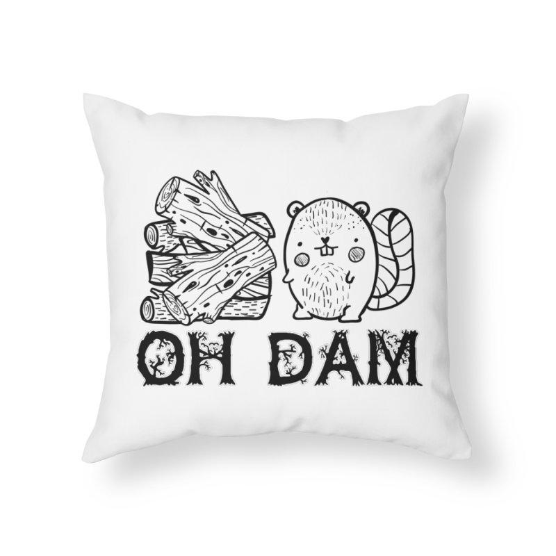 Oh Dam Home Throw Pillow by RockerByeDestash Market