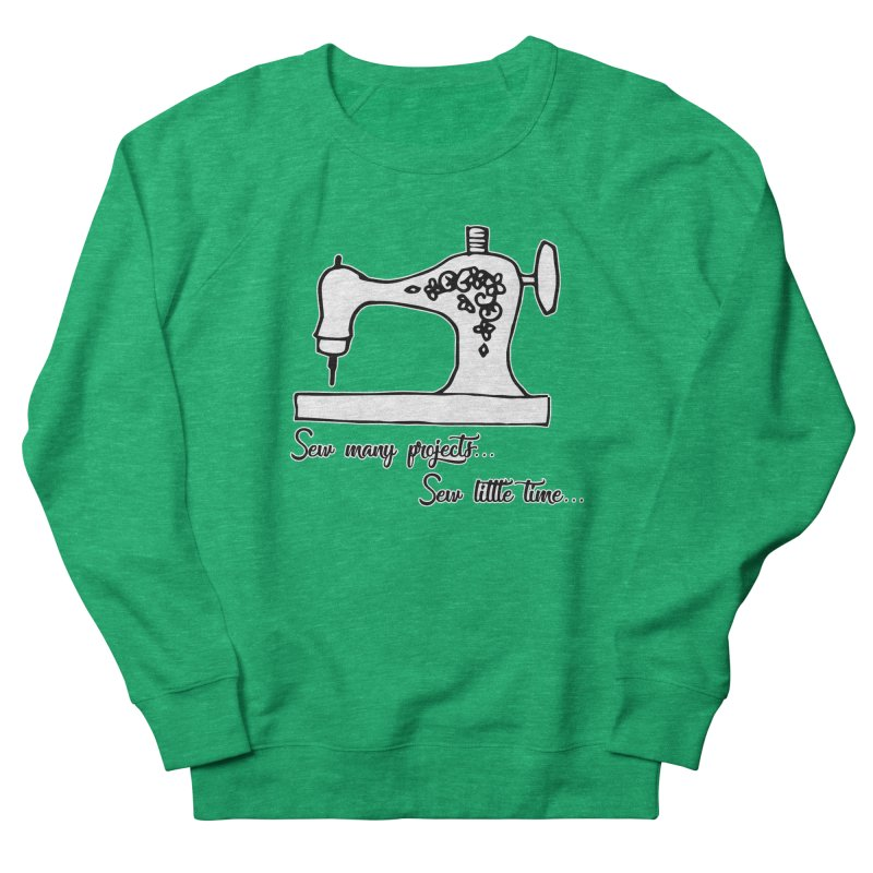 Sew many projects... Women's Sweatshirt by RockerByeDestash Market