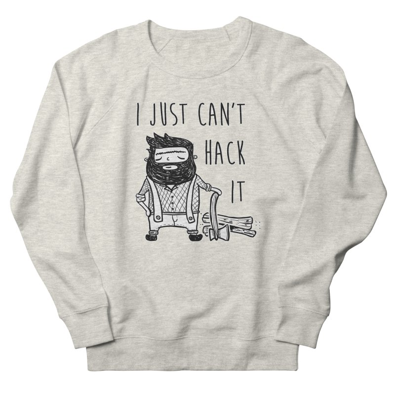Can't Hack it Men's Sweatshirt by RockerByeDestash Market
