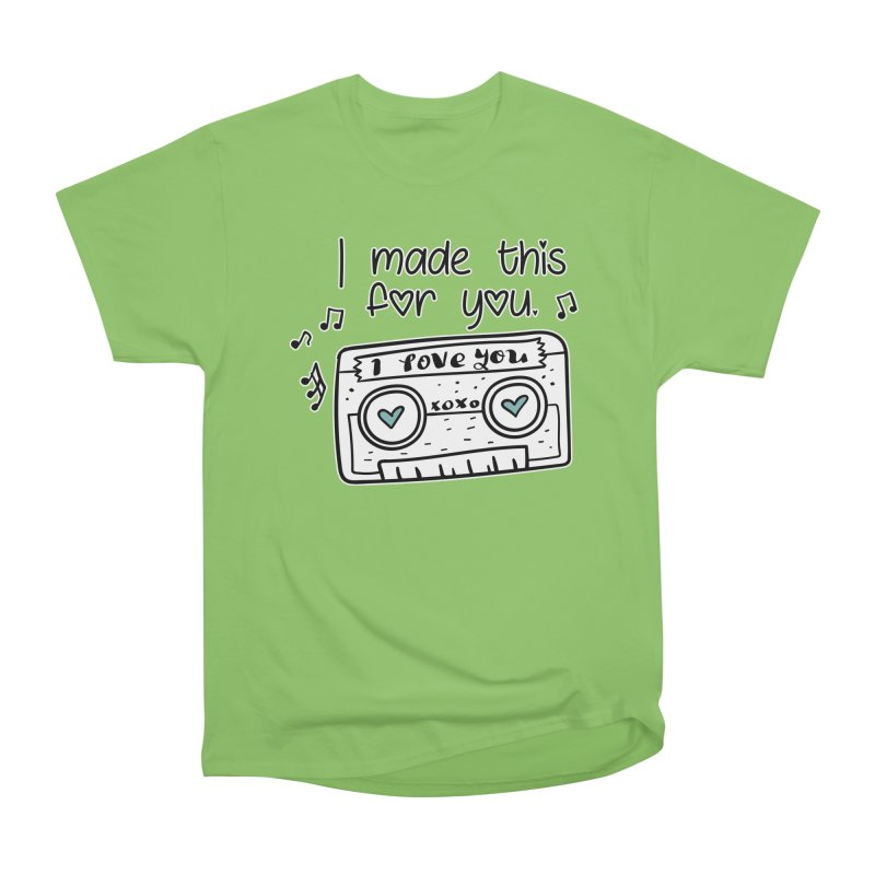 I made this for you. Women's Heavyweight Unisex T-Shirt by RockerByeDestash Market