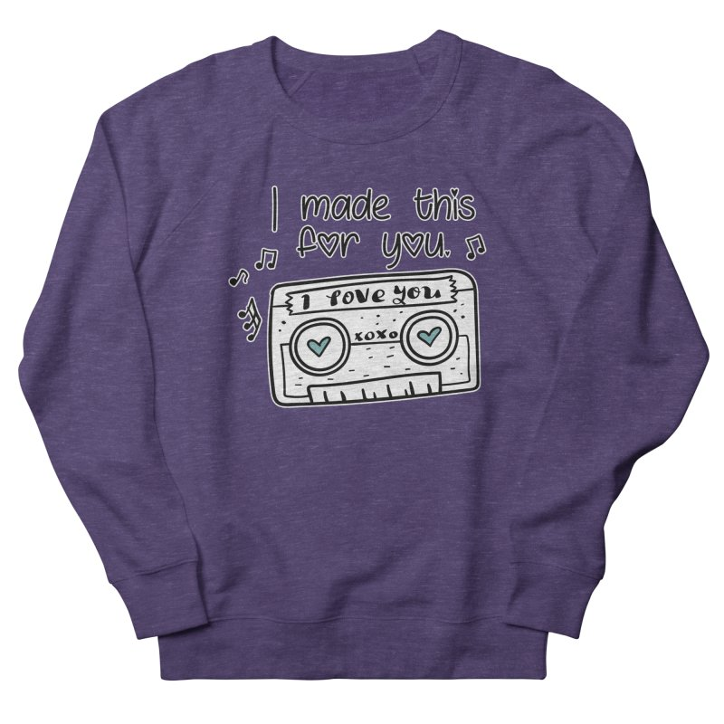 I made this for you. Women's Sweatshirt by RockerByeDestash Market