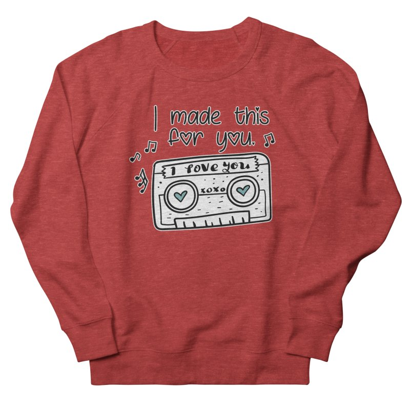 I made this for you. Men's Sweatshirt by RockerByeDestash Market