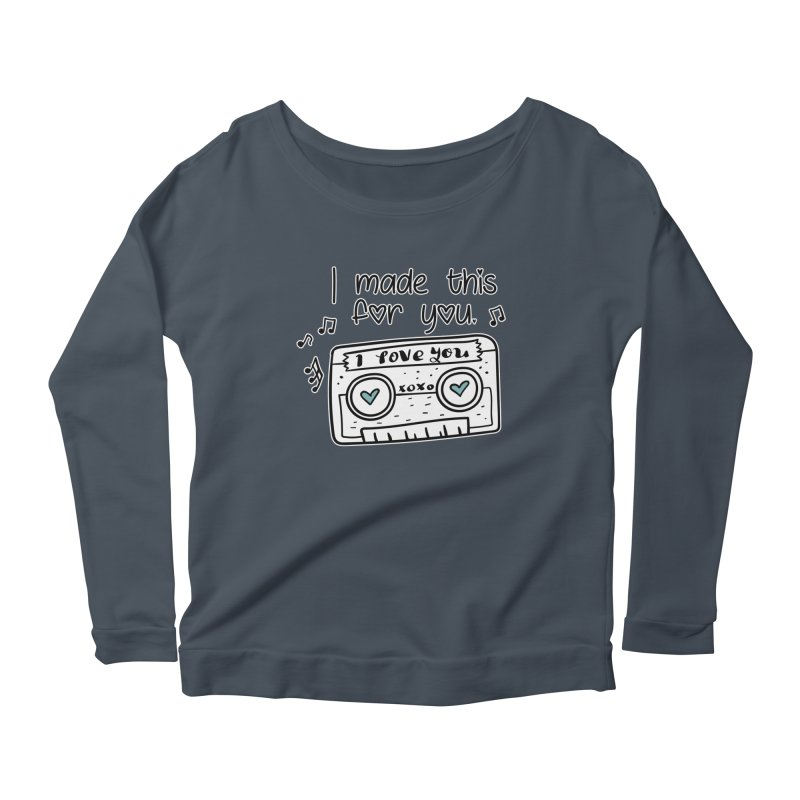 I made this for you. Women's Scoop Neck Longsleeve T-Shirt by RockerByeDestash Market