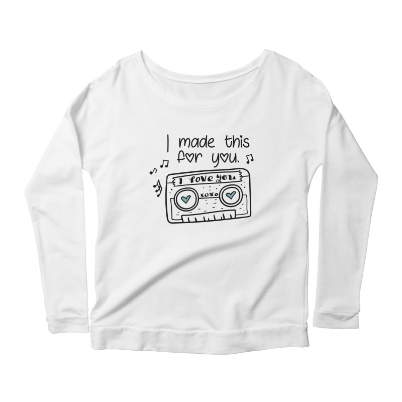 I made this for you. Women's Longsleeve T-Shirt by RockerByeDestash Market