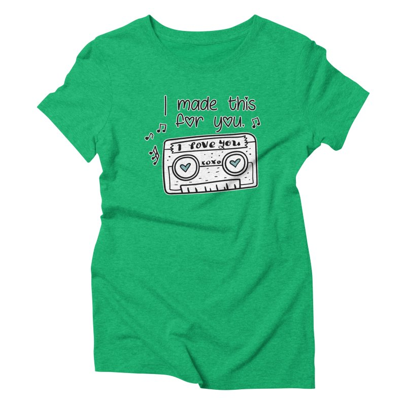 I made this for you. Women's Triblend T-Shirt by RockerByeDestash Market