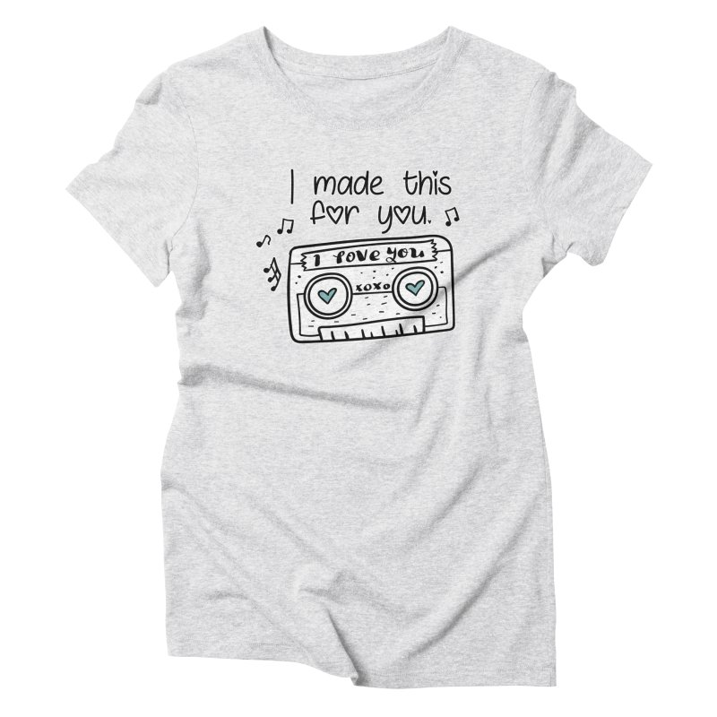 I made this for you. Women's T-Shirt by RockerByeDestash Market