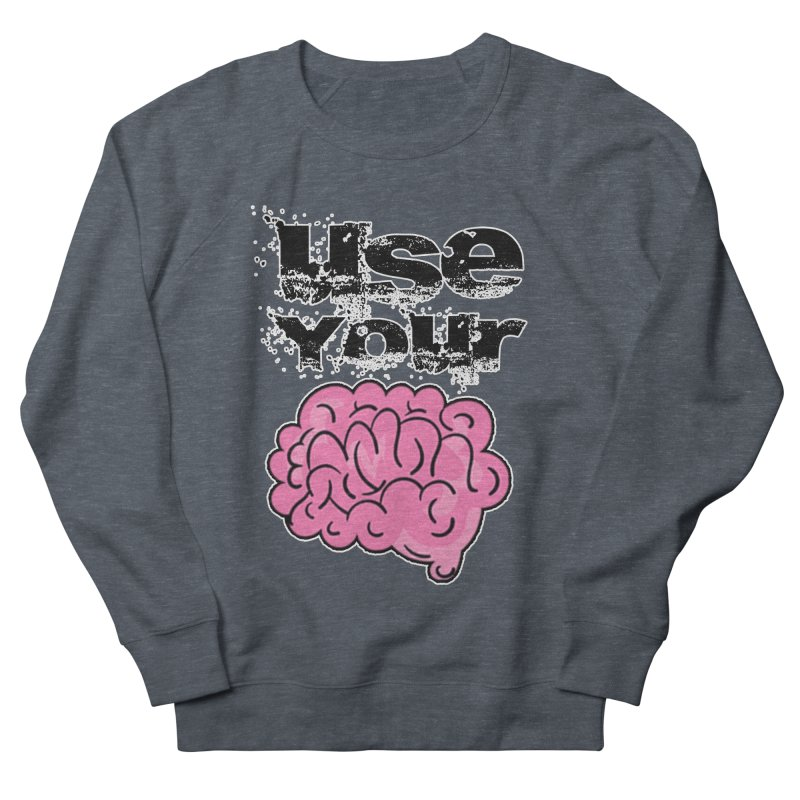 Use Your Brain Women's Sweatshirt by RockerByeDestash Market