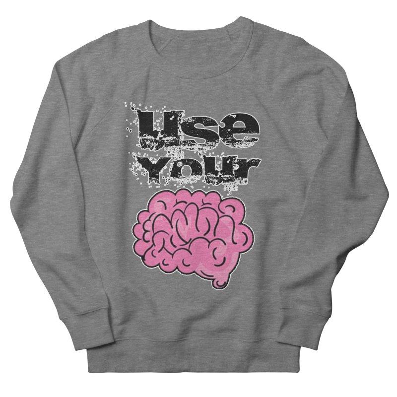 Use Your Brain Women's Sweatshirt by RockerByeDestash Market