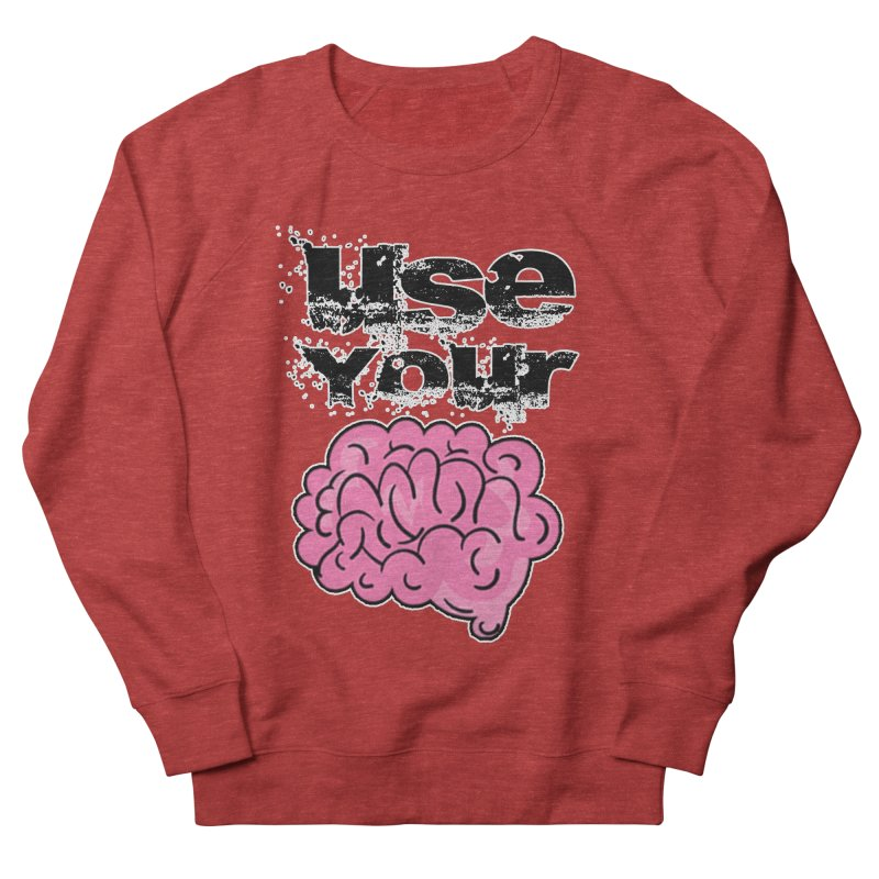Use Your Brain Women's French Terry Sweatshirt by RockerByeDestash Market