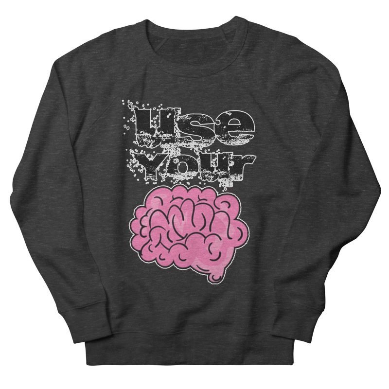 Use Your Brain Men's Sweatshirt by RockerByeDestash Market
