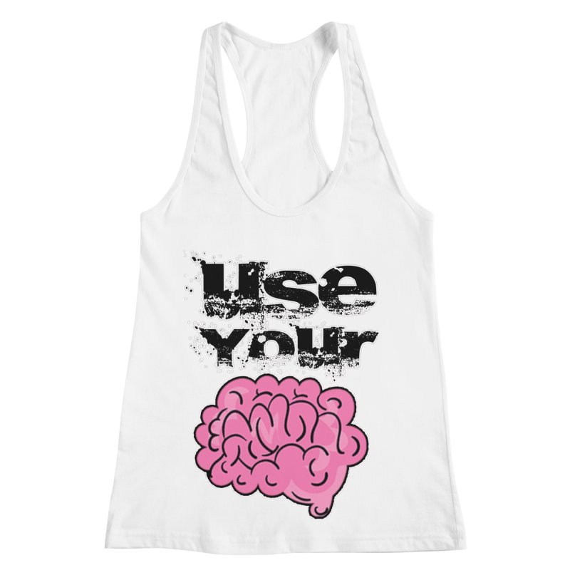 Use Your Brain Women's Racerback Tank by RockerByeDestash Market