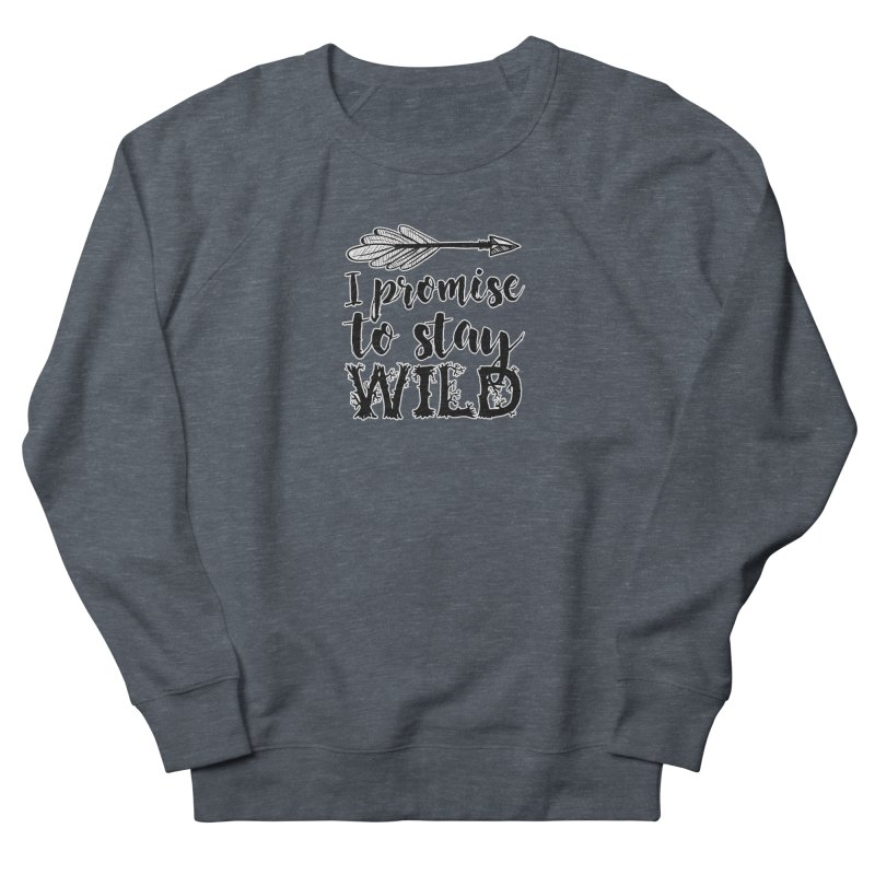 Stay Wild Women's French Terry Sweatshirt by RockerByeDestash Market