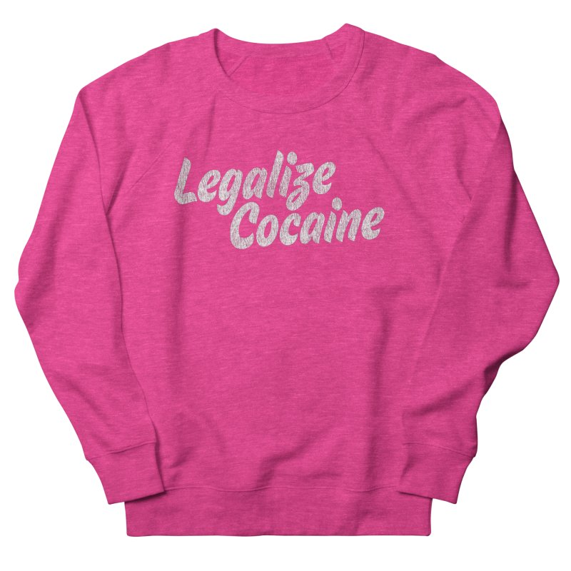 LEGALIZE COCAINE Women's French Terry Sweatshirt by Rocks Off Designs