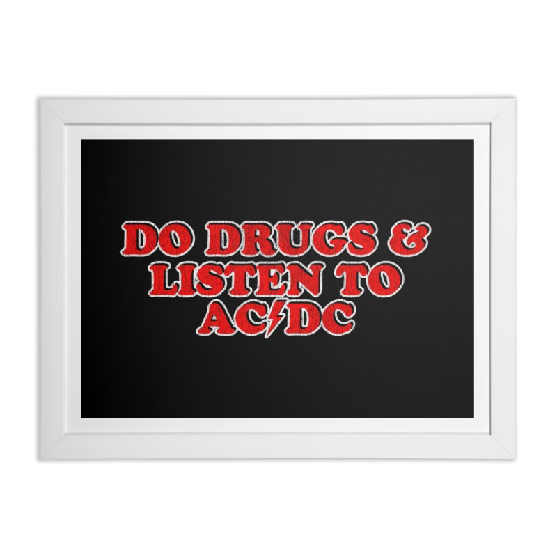 Do Drugs & Listen To ACDC Home Framed Fine Art Print by Rocks Off Designs