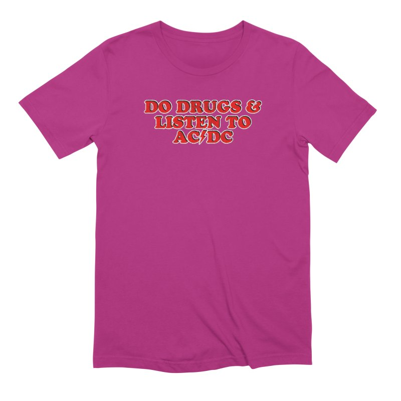 Do Drugs & Listen To ACDC Men's T-Shirt by Rocks Off Designs
