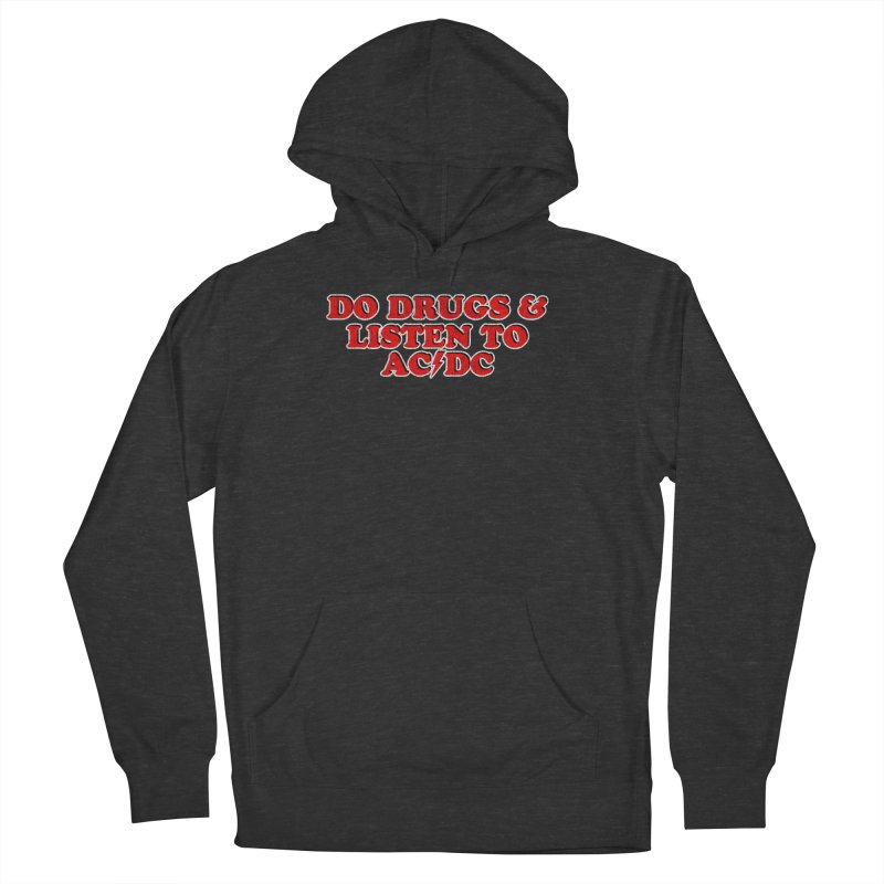 Do Drugs & Listen To ACDC Men's French Terry Pullover Hoody by Rocks Off Designs