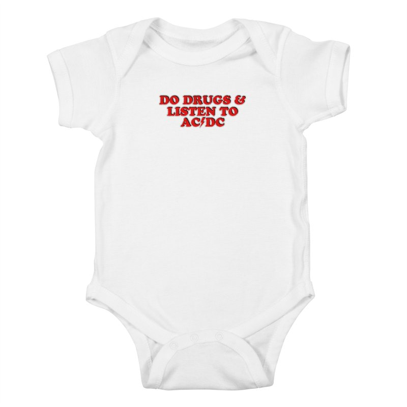 Do Drugs & Listen To ACDC Kids Baby Bodysuit by Rocks Off Designs