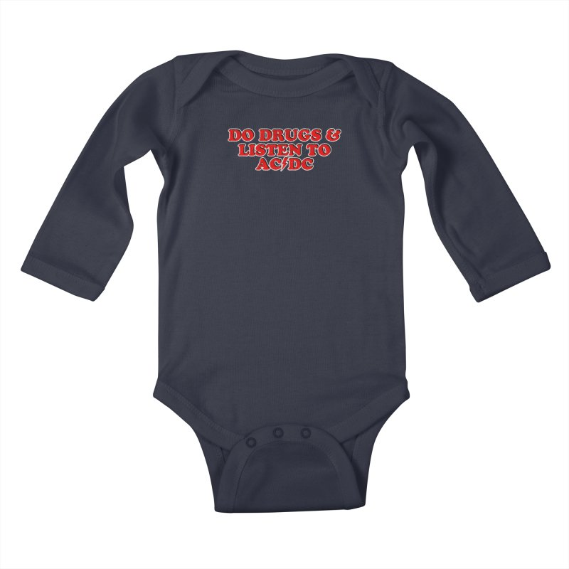 Do Drugs & Listen To ACDC Kids Baby Longsleeve Bodysuit by Rocks Off Designs