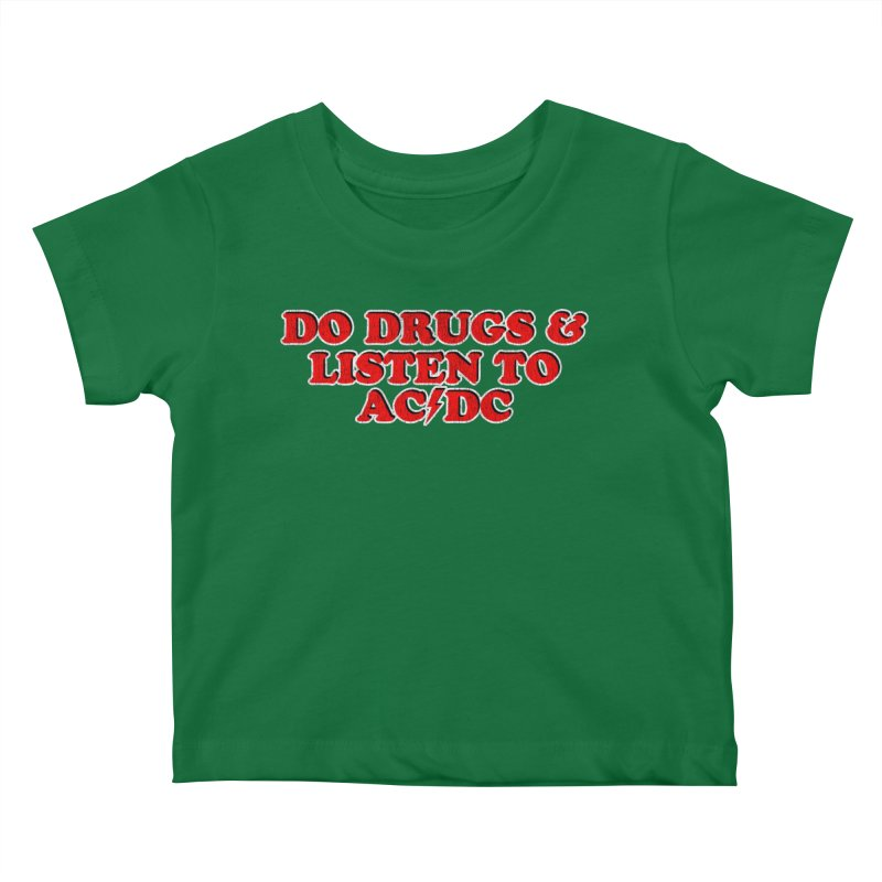Do Drugs & Listen To ACDC Kids Baby T-Shirt by Rocks Off Designs