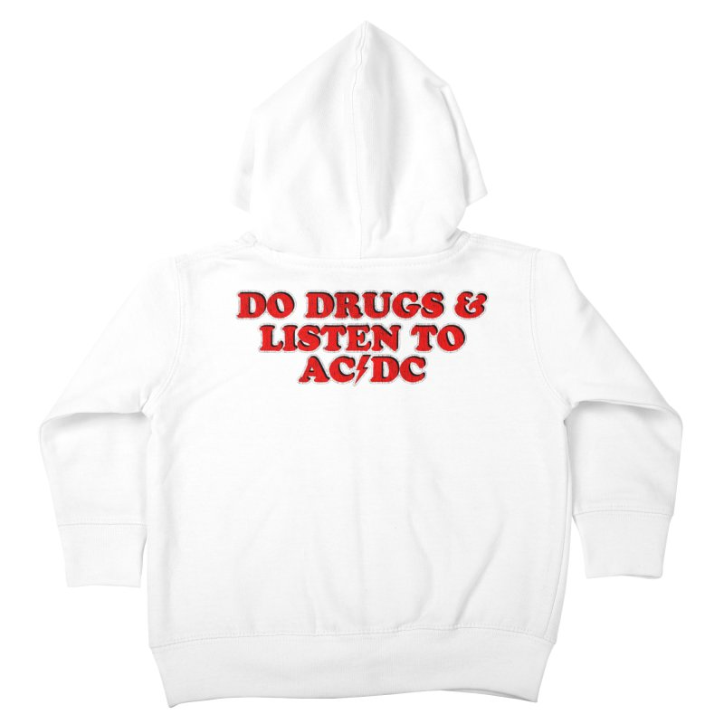 Do Drugs & Listen To ACDC Kids Toddler Zip-Up Hoody by Rocks Off Designs