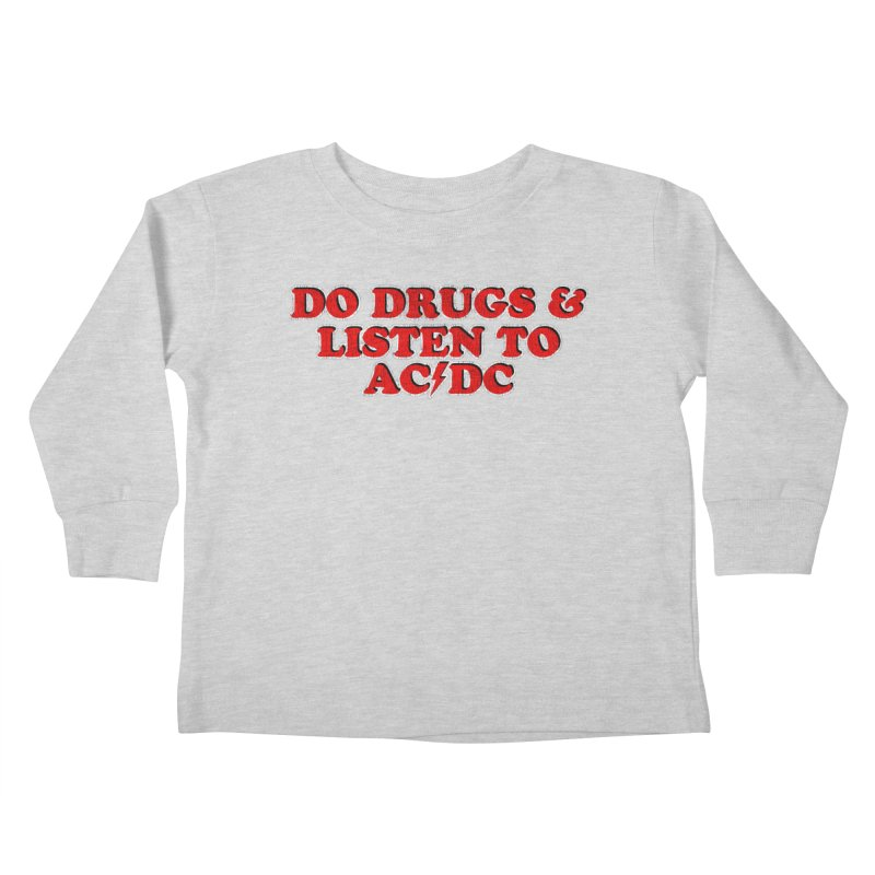 Do Drugs & Listen To ACDC Kids Toddler Longsleeve T-Shirt by Rocks Off Designs