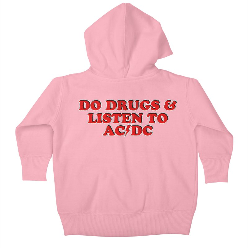 Do Drugs & Listen To ACDC Kids Baby Zip-Up Hoody by Rocks Off Designs
