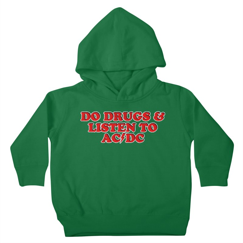 Do Drugs & Listen To ACDC Kids Toddler Pullover Hoody by Rocks Off Designs