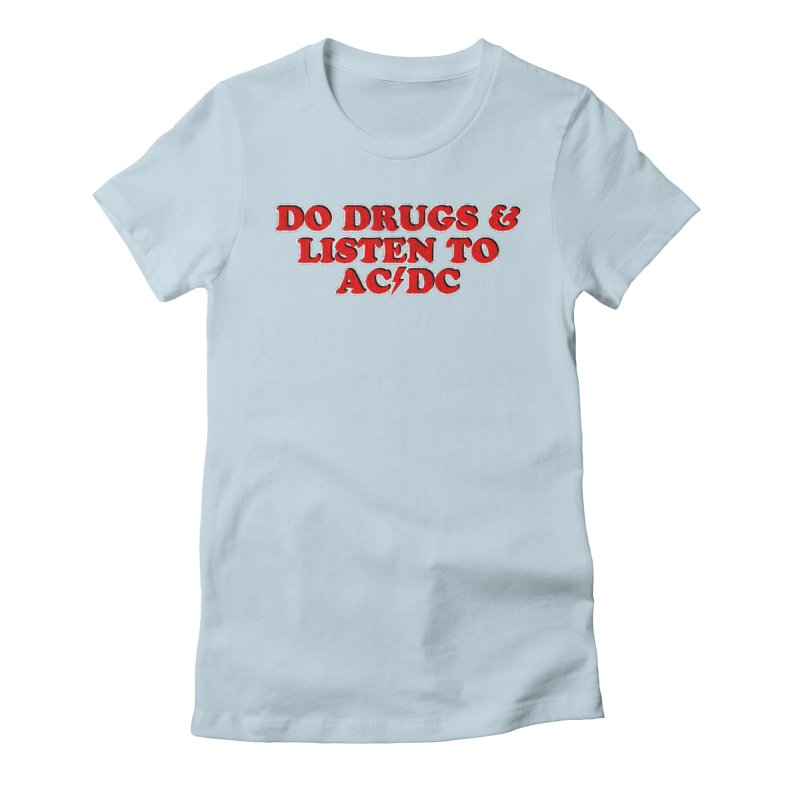 Do Drugs & Listen To ACDC Women's T-Shirt by Rocks Off Designs
