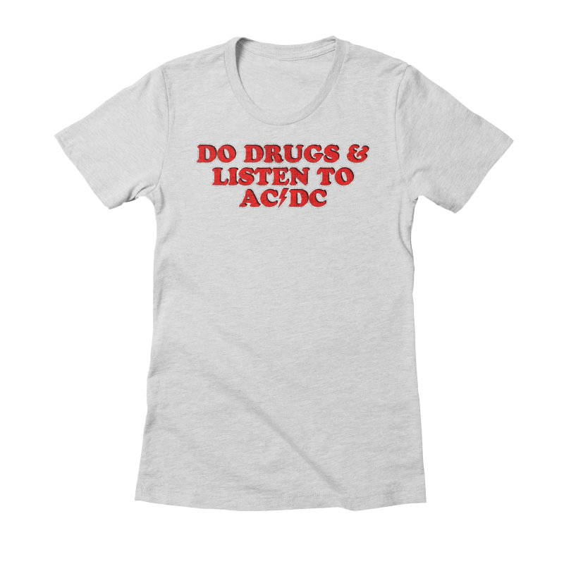Do Drugs & Listen To ACDC Women's Fitted T-Shirt by Rocks Off Designs
