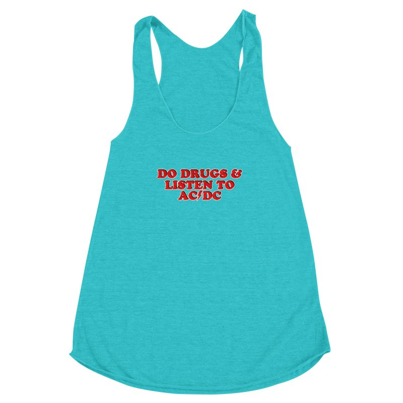 Do Drugs & Listen To ACDC Women's Racerback Triblend Tank by Rocks Off Designs