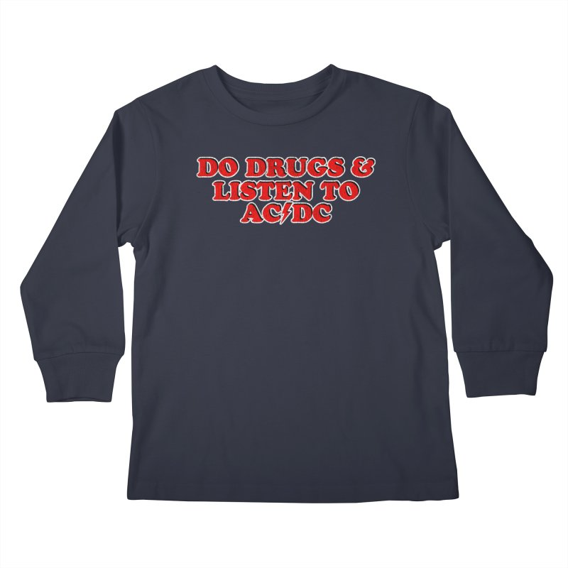 Do Drugs & Listen To ACDC Kids Longsleeve T-Shirt by Rocks Off Designs