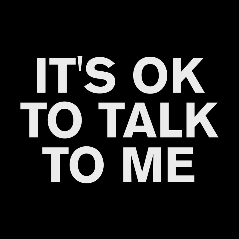 It's OK To Talk To Me by Rocks Off Designs