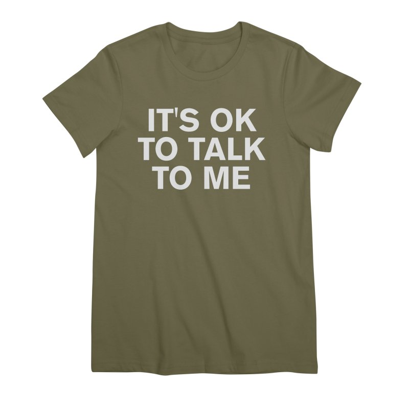 It's OK To Talk To Me Women's Premium T-Shirt by Rocks Off Designs