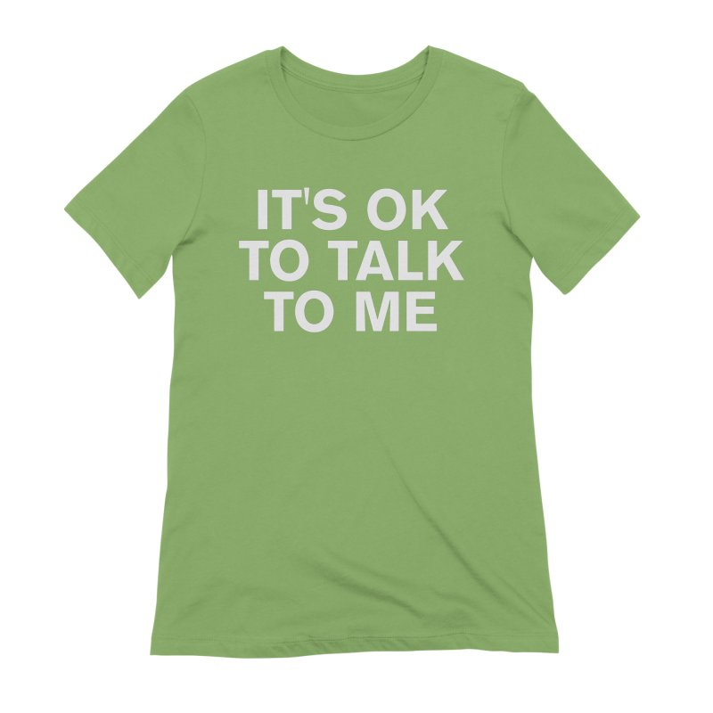 It's OK To Talk To Me Women's Extra Soft T-Shirt by Rocks Off Designs